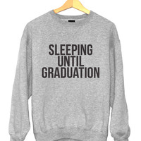 Sleeping until graduation sweatshirt for womens crewneck girls fangirls jumper funny saying student college high school lazy