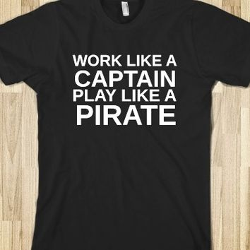 Supermarket: Work Like A Captain Play Like A Pirate T-Shirt from Glamfoxx Shirts