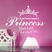 Girls Room Wall Decor Vinyl Decal - Its Not Easy Being a Princess But Hey, if the Crown Fits...