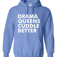 Funny Drama Queens Cuddle Better Unisex Hoodie! Awesome Drama Queens Cuddle Better Hoodie! Perfect Gift For The Drama Queen In Your Life!