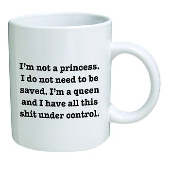 Funny Mug 11OZ I'm not a Princess. I'm a Queen, novelty and gift, mom, sister, girlfriend, wife, her, best friends, long distance, friendship