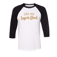 Super Mom Super Tired Baseball Raglan Shirt, Funny Mom Shirt,  Mother's Day