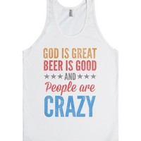 God Is Great, Beer Is Good and People Are Crazy-Unisex White Tank