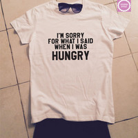 I'm sorry for what i said when i was hungry t-shirts for women tshirts shirts gifts womens tops girls tumblr funny teenagers fashion teens
