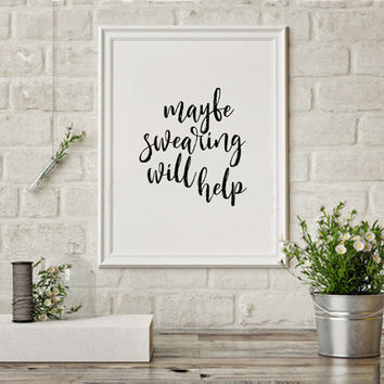 "Humorous print ""Maybe swearing will help"" Swear quote Office wall decor Funny print Humorous print Art Printable Funny Wall Art Poster Print"