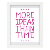 More Ideas Than Time, Craft Room, Home Decor,  Motivational Print, Humorous Art Print, 8 x 10 Typography Print, Maker Art, Home Office