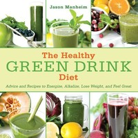 The Healthy Green Drink Diet: Advice and Recipes to Energize, Alkalize, Lose Weight, and Feel Great:Amazon:Books