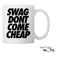 Swag Dont Come Cheap Coffee & Tea Mug