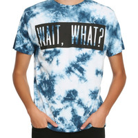 Wait, What? Tie Dye T-Shirt