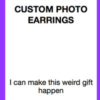 CUSTOM Photo Earrings by MEOWHEADS on Etsy