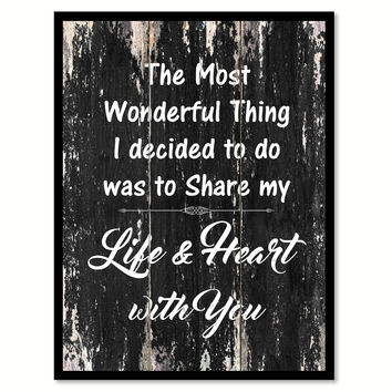 The most wonderful thing I decided to do was to share my life & heart with you Motivational Quote Saying Canvas Print with Picture Frame Home Decor Wall Art
