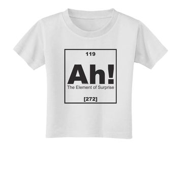 Ah the Element of Surprise Funny Science Toddler T-Shirt by TooLoud