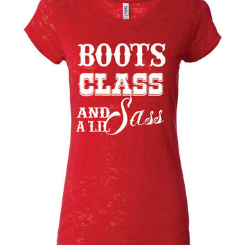 Boots Class and a Lil Sass Ladies Burnout T-Shirt