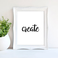 Create Quote, Create Print, Create Quote Print, Inspirational Print, Office decor, Wall Print, Typography Print, Zen Print, Instant Download