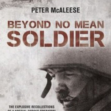 Beyond No Mean Soldier: The Explosive Recollections of a Former Special Forces Operator - Peter McAleese