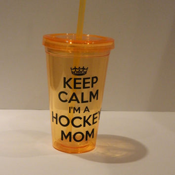 Custom Keep Calm acrylic cups with straw and lid- Keep calm i'm a Hockey mom or ANY  keep calm phrase you'd like!