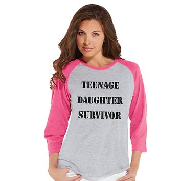 Teenage Daughter Survivor - Funny Mom Shirt - Womens Pink Raglan Shirt - Humorous Gift for Her - Gift for Friends - Mother's Day Gift Idea