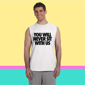 You Will Never Sit With Us Sleeveless T-shirt