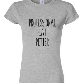 Professional Cat Petter T Shirt Cat Lovers Gift for Cat lovers Fun Cat Shirt Cat Lady T Shirt Unisex Womens Style Cat Shirt