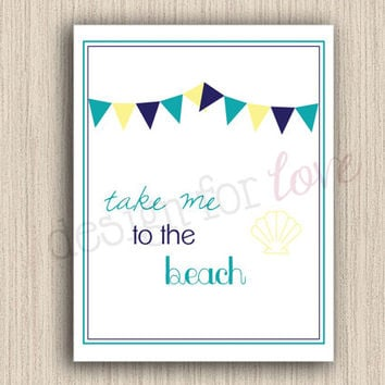 Take Me To The Beach - Printable File - Summer Decor - Beach Decor - Home Decor