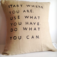 "Start Where You Are..."" Linen Pillow"