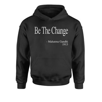Be The Change Gandhi Quote  Youth-Sized Hoodie