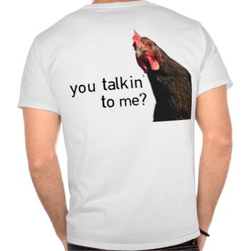 Funny Attitude Chicken - you talkin to me? Tee Shirts