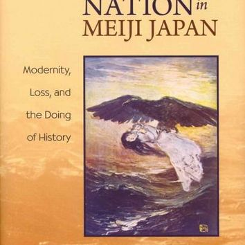 Gender and Nation in Meiji Japan: Modernity, Loss, and the Doing of History