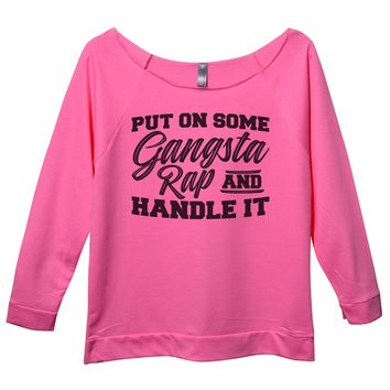 Put On Some Gangsta Rap And Handle It Womens 3/4 Long Sleeve Vintage Raw Edge Shirt