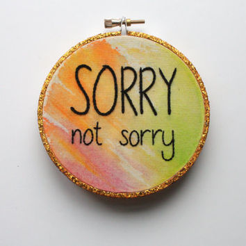 "mini 'sorry not sorry' embroidery hoop art. hand embroidery on a 4"" embroidery hoop. miniature embroidery."