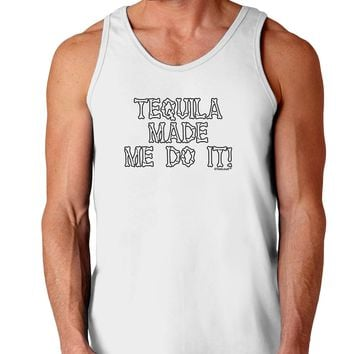 Tequila Made Me Do It - Bone Text Loose Tank Top  by TooLoud
