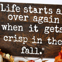Life Starts All Over Again When it Gets Crisp in the Fall - Custom Wood Pallet Sign. Literary Quote for fall/autumn decor.