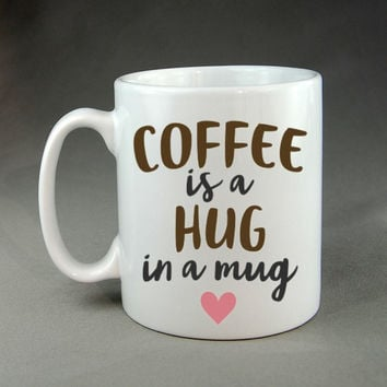 COFFEE is a HUG in a mug - decorated coffee mugs - custom coffee cups