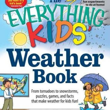 The Everything Kids' Weather Book: From Tornadoes to Snowstorms, Puzzles, Games, and Facts That Make Weather for Kids Fun! (Everything Kids Series)