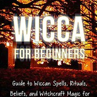 Amazon.com: Wicca for Beginners: Guide to Wiccan Spells, Rituals, Beliefs, and Witchcraft Magic for Covens and Solitary Practitioners eBook: Ada Adair: Kindle Store
