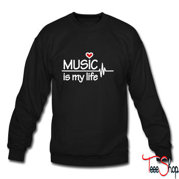 Music is my life 4 sweatshirt