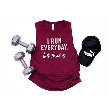 I Run Everyday, Late That Is Muscle Tank