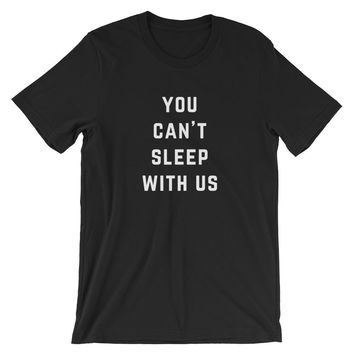 You Can't Sleep With Us Unisex T-Shirt
