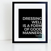 "Fashion Home Decor ""Dressing Well Is A Form Of Good Manner "" Tom Ford Motivational Black And White Typographic Chic Fashion Poster Artwork"