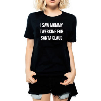 I saw mommy twerking for Santa Clause T-Shirt