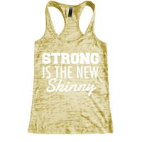 Strong is the New Skinny Burnout Racerback Tank - Workout tank Women's Exercise Motivation for the Gym