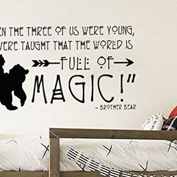 """Inspired by Brother Bear 40"""" w x 21"""" h Vinyl Wall Decal Sticker When The Three Of Us Were Young We Were Taught That The World Is Full Of Magic"""