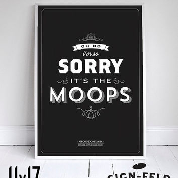 """Its the Moops - Seinfeld Poster - George Costanza Quote - Home Decor  - 11x17"""""""