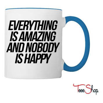 Everything Is Amazing And Nobody Is Happy Coffee & Tea Mug