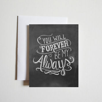 Valentines Card - You Will Forever Be My Always - Husband Valentine - Wife Valentine - Chalkboard Card