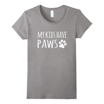 My Kids Have Paws T-Shirt Cat Dog Mom Dad Shirt Gifts