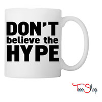 don't believe the hype Coffee & Tea Mug
