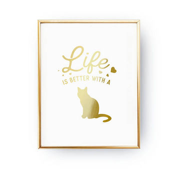 Life Is Better With A Cat, Cat Illustration, Animal Poster, Pet Gift, Cat Lover Quote, Cat Art, Real Gold Foil Print, Home Decor, Cat Mom