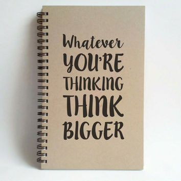 Whatever you're thinking think bigger, 5x8 writing journal, custom spiral notebook, personalized brown kraft memory book, small sketchbook