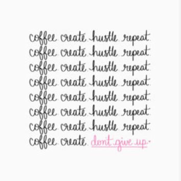 Coffee. Create. Hustle. Repeat. Art Print